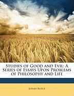 Studies of Good and Evil: A Series of Essays Upon Problems of Philosophy and Life