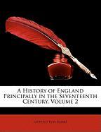 A History of England Principally in the Seventeenth Century, Volume 2