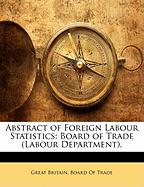 Abstract of Foreign Labour Statistics: Board of Trade (Labour Department.