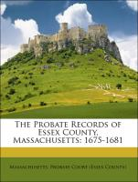 The Probate Records of Essex County, Massachusetts: 1675-1681