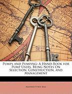 Pumps and Pumping: A Hand-Book for Pump Users, Being Notes on Selection, Construction, and Management