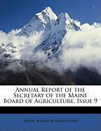 Annual Report of the Secretary of the Maine Board of Agriculture, Issue 9