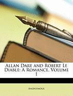Allan Dare and Robert Le Diable: A Romance, Volume 1