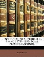 L'Enseignement Supr¬eur En France 1789-1893: Tome Premier-[Second].