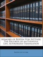 Memoirs of Bertha Von Suttner: The Records of an Eventful Life. Authorized Translation