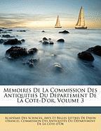 Memoires de La Commission Des Antiquities Du Departement de La Cote-D'Or, Volume 3