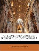 An Elementary Course of Biblical Theology, Volume 1