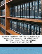 Report Relating to the Registration and Return of Births, Marriages, Divorces and Deaths in New Hampshire, Volume 15