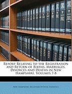 Report Relating to the Registration and Return of Births, Marriages, Divorces and Deaths in New Hampshire, Volumes 7-8