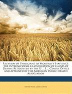 Relation of Physicians to Mortality Statistics: The International Classification of Causes of Deaths As Adopted by the U ... S ... Census Office and Approved by the American Public Health Association