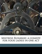 Mistress Runaway; A Comedy for Four Ladies in One Act