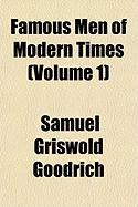 Famous Men of Modern Times (Volume 1)