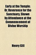 Early at the Temple; Or, Reverence for the Sanctuary, Shown by Attendance at the Commencement of Divine Worship
