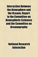 Interaction Between the Atmosphere and the Oceans; Report to the Committee on Atmospheric Sciences and the Committee on Oceanography