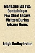 Magazine Essays; Containing a Few Short Essays Written During Leisure Hours