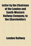 Letter by the Chairman of the London and South-Western Railway Company, to the Shareholders