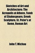 Sketches of Art and Architecture; The Acropolis at Athens, Tomb of Shakespeare, Greek Sculpture, St. Peter's at Rome, Roman Art