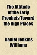The Attitude of the Early Prophets Toward the High Places