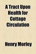 A Tract Upon Health for Cottage Circulation