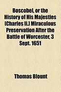Boscobel, or the History of His Majesties [Charles II.] Miraculous Preservation After the Battle of Worcester, 3 Sept. 1651