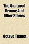 The Captured Dream; And Other Stories