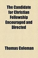 The Candidate for Christian Fellowship Encouraged and Directed