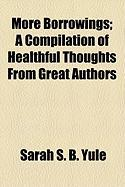 More Borrowings; A Compilation of Healthful Thoughts from Great Authors