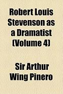 Robert Louis Stevenson as a Dramatist (Volume 4)