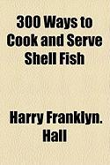 300 Ways to Cook and Serve Shell Fish