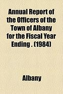 Annual Report of the Officers of the Town of Albany for the Fiscal Year Ending . (1984)