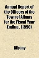 Annual Report of the Officers of the Town of Albany for the Fiscal Year Ending . (1990)