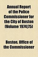 Annual Report of the Police Commissioner for the City of Boston (Volume 1974]75)