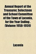 Annual Report of the Treasurer, Selectmen and School Committee of the Town of Laconia, for the Year Ending . (Volume 1958-1959)