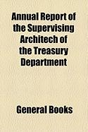 Annual Report of the Supervising Architech of the Treasury Department