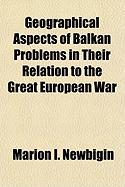 Geographical Aspects of Balkan Problems in Their Relation to the Great European War