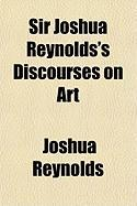 Sir Joshua Reynolds's Discourses on Art