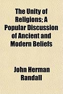 The Unity of Religions; A Popular Discussion of Ancient and Modern Beliefs