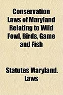 Conservation Laws of Maryland Relating to Wild Fowl, Birds, Game and Fish