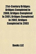 21st-Century Bridges: Bridges Completed in 2000, Bridges Completed in 2001, Bridges Completed in 2002, Bridges Completed in 2003