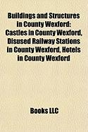 Buildings and Structures in County Wexford: Loftus Hall, Ferns Cathedral, Hook Lighthouse, Theatre Royal, Wexford, Browne-Clayton Monument