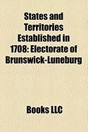 States and Territories Established in 1708: Electorate of Brunswick-Lneburg, Kiev Governorate, Saint Petersburg Governorate, Kazan Governorate