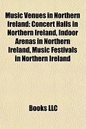 Music Venues in Northern Ireland: Concert Halls in Northern Ireland, Indoor Arenas in Northern Ireland, Music Festivals in Northern Ireland