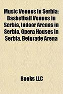 Music Venues in Serbia: Basketball Venues in Serbia, Indoor Arenas in Serbia, Opera Houses in Serbia, Belgrade Arena