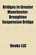 Bridges in Greater Manchester: Broughton Suspension Bridge, Hulme Arch Bridge, Barton Swing Aqueduct, Store Street Aqueduct