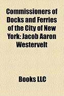 Commissioners of Docks and Ferries of the City of New York: Jacob Aaron Westervelt