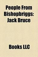 People from Bishopbriggs: Jack Bruce, Amy MacDonald, Alastair Storie, Alexander McDonald, Alastair Kellock, Nieve Jennings