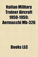 Italian Military Trainer Aircraft 1950-1959: Aermacchi MB-326