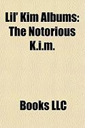 Lil' Kim Albums: The Notorious K.I.M., La Bella Mafia, the Naked Truth, Hard Core, Conspiracy, Ms. G.O.A.T, the Dance Remixes