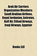 Arab Air Carriers Organization Members: Saudi Arabian Airlines, Royal Jordanian, Emirates, Gulf Air, Etihad Airways, Iraqi Airways, Egyptair