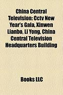China Central Television: Cctv New Year's Gala, Xinwen Lianbo, Li Yong, China Central Television Headquarters Building